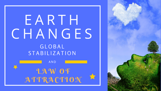 Earth Changes and Law of Attraction